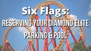 Six Flags Diamond Memberships: How to Reserve Your Parking & Diamond Pool Area