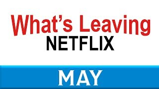 What's Leaving Netflix May 18