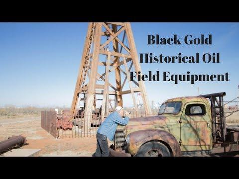 BLACK GOLD - HISTORICAL OIL FIELD EQUIPMENT