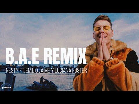 Nesty - B.A.E Remix Ft. Emilio Jaime y Luciana Fuster