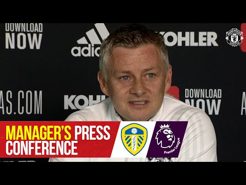 Manager's Press Conference | Leeds v Manchester United | Ole Gunnar Solskjaer
