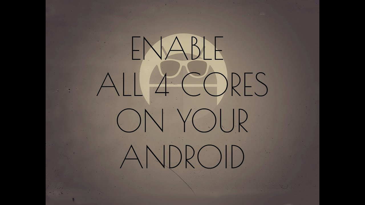 How to enable all cores on your rooted quadcore android