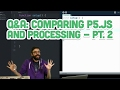 Q&A #7.2: Comparing p5.js and Processing
