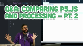 Q&A #7.2: Comparing p5.js and Processing - Part 2