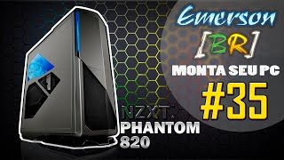 💻 EmersonBR Monta Seu PC #35 - PC do Evandro - NZXT PHANTOM 820