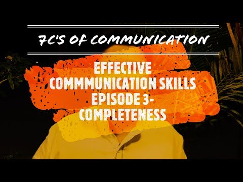 EFFECTIVE COMMUNICATION SKILLS | EPISODE 3: COMPLETENESS | 7 C's Of COMMUNICATION | NAMAN SHAH