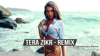 Tera Zikr Remix Darshan Raval Eynsomniacs Remix edit