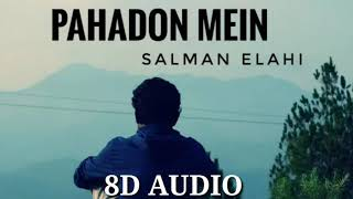 Pahadon Mein - Salman Elahi    8D Audio   Bass Boosted   Professional 8D