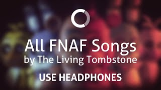 All FNAF songs by The Living Tombstone (8D) (Remastered)
