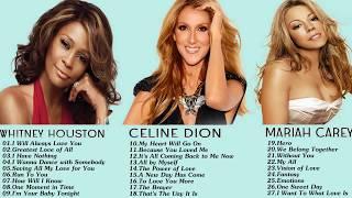 Whitney Houston , Celine Dion  , Mariah Carey Best Songs - Best Of The World Divas