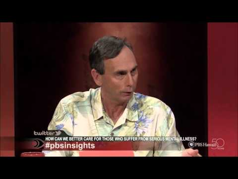 INSIGHTS ON PBS HAWAII: How Can We Better Care for People Who Suffer from Serious Mental Illness?