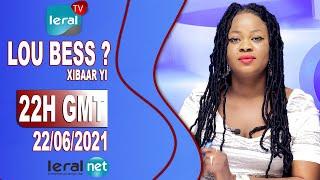 🔴LOU BESS CI XIBAAR YI 22H GMT - CE MARDI 22 / 06 / 2021 – PR : ASTOU FALL  - #LERALTV