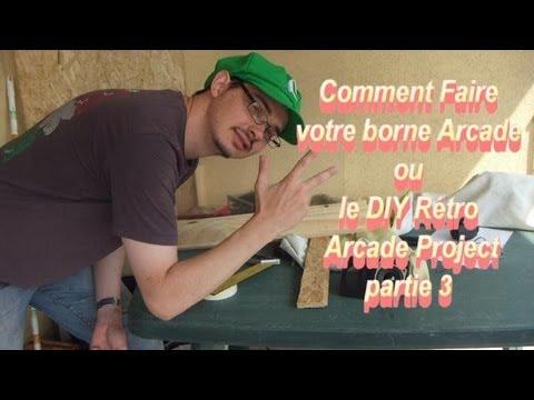 DIY Rétro Arcade Project ou comment faire sa borne arcade chez soi partie 3
