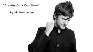 Breaking Your Own Heart - Michael Logen - As heard on Switched At Birth Season Finale