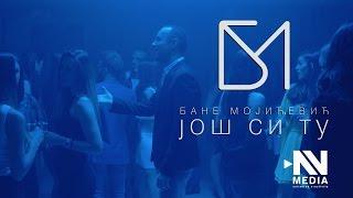 Смотреть клип Bane Mojicevic - Jos Si Tu