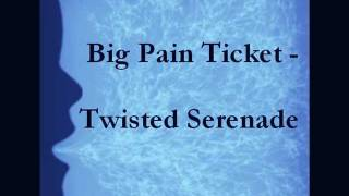 Watch Big Pain Ticket Twisted Serenade video