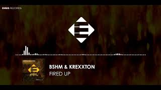 BSHM &amp Krexxton - Fired Up (OUT NOW)