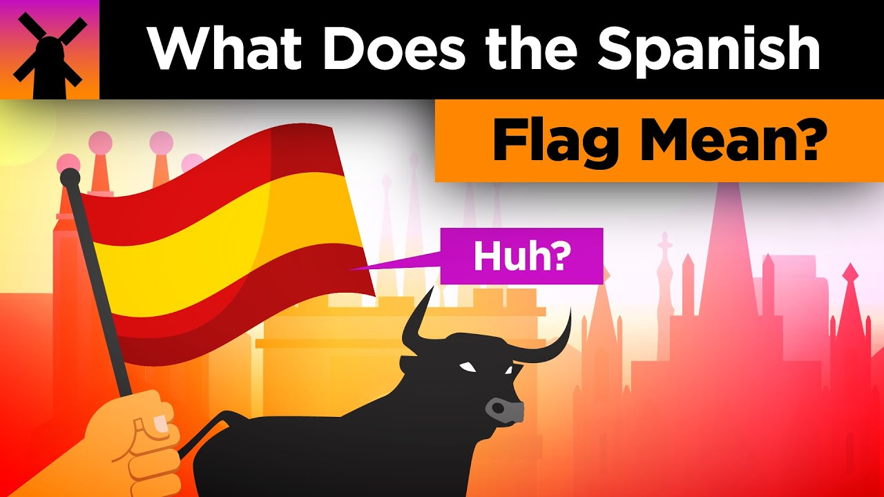 what does the spanish flag mean?  youtube