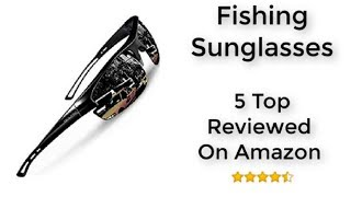 Top Five Rated Fishing Sunglasses On Amazon Gifts For Fishermen