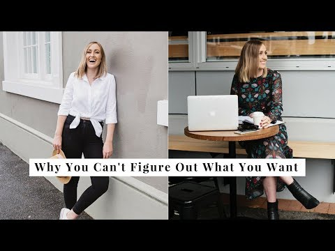 Why You Can't Figure Out What You Want | HOW TO IMPROVE YOUR LIFE