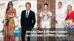 Who Are Don Johnson's Children And Melanie Griffith's Children ? [3 Daughters And 4 Sons]