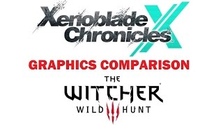 Graphics Comparison Part 1: Xenoblade X vs. Witcher 3 PC