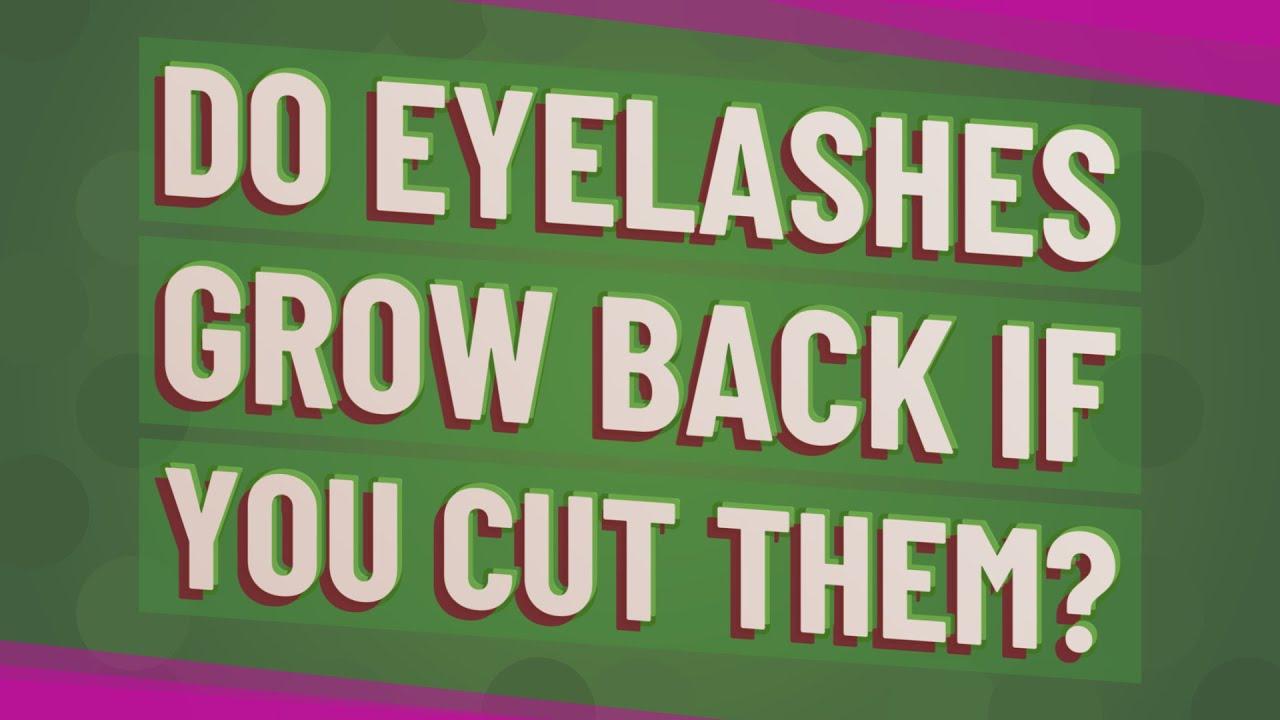 Do eyelashes grow back if you cut them? - YouTube
