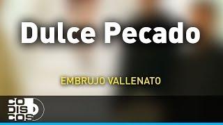 Dulce Pecado, Embrujo Vallenato - Audio