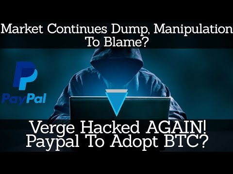 Crypto News | Market Continues Dump, Manipulation To Blame? Verge Hacked AGAIN! Paypal To Adopt BTC?