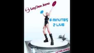 LayDee Jane  -  6 minutes 2 live