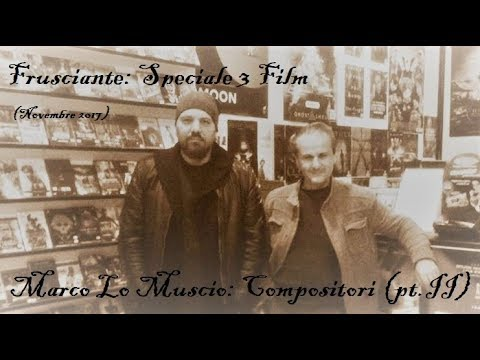 Frusciante: L' Arcano Incantatore/Quintet/Interstellar + Marco Lo Muscio: Compositori (pt.II)