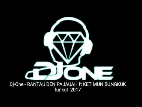 DJ ONE - MIX - RANTAU DEN PAJAUH ft KETIMUN BUNGKUK [funkot] 2017
