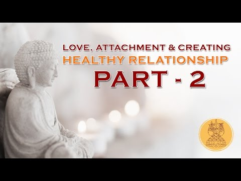 PART  -  2 - LOVE ATTACHMENT & CREATING HEALTHY RELATIONSHIP by Ven.  AMY MILLER