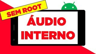 COMO GRAVAR O ÁUDIO INTERNO NO ANDROID SEM ROOT | TUTORIAL