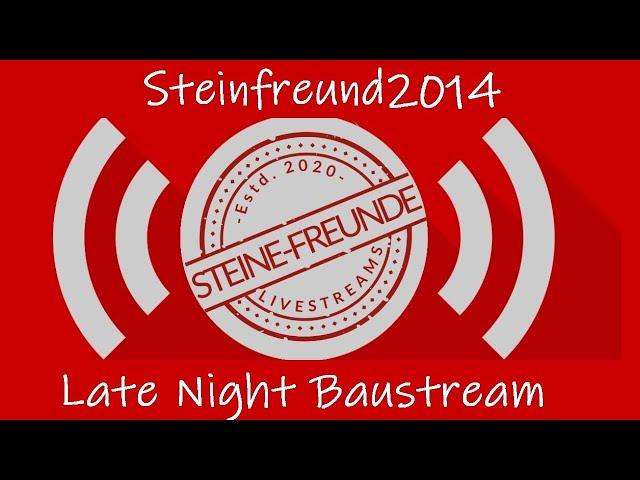 Late Night Baustream mit den Steine-Freunden | Steinfreund2014