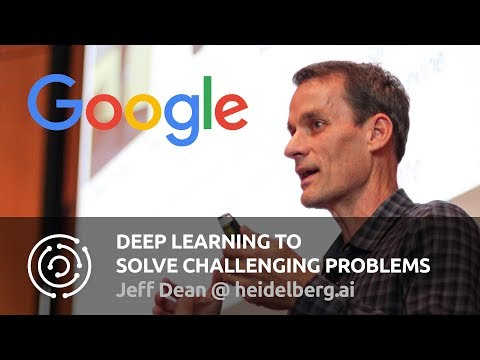 Deep Learning to Solve Challenging Problems | Jeff Dean | heidelberg.ai