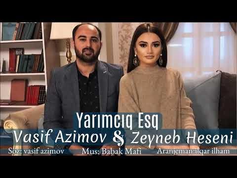 Vasif Azimov & Zeyneb Heseni - YARIMCIQ ESQ  (2018)YENI