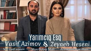 Vasif Azimov & Zeyneb Heseni - YARIMCIQ ESQ  (2018)YENI Resimi