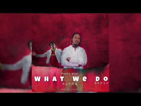 Fetty Wap Ft Gunna - What We Do Remix