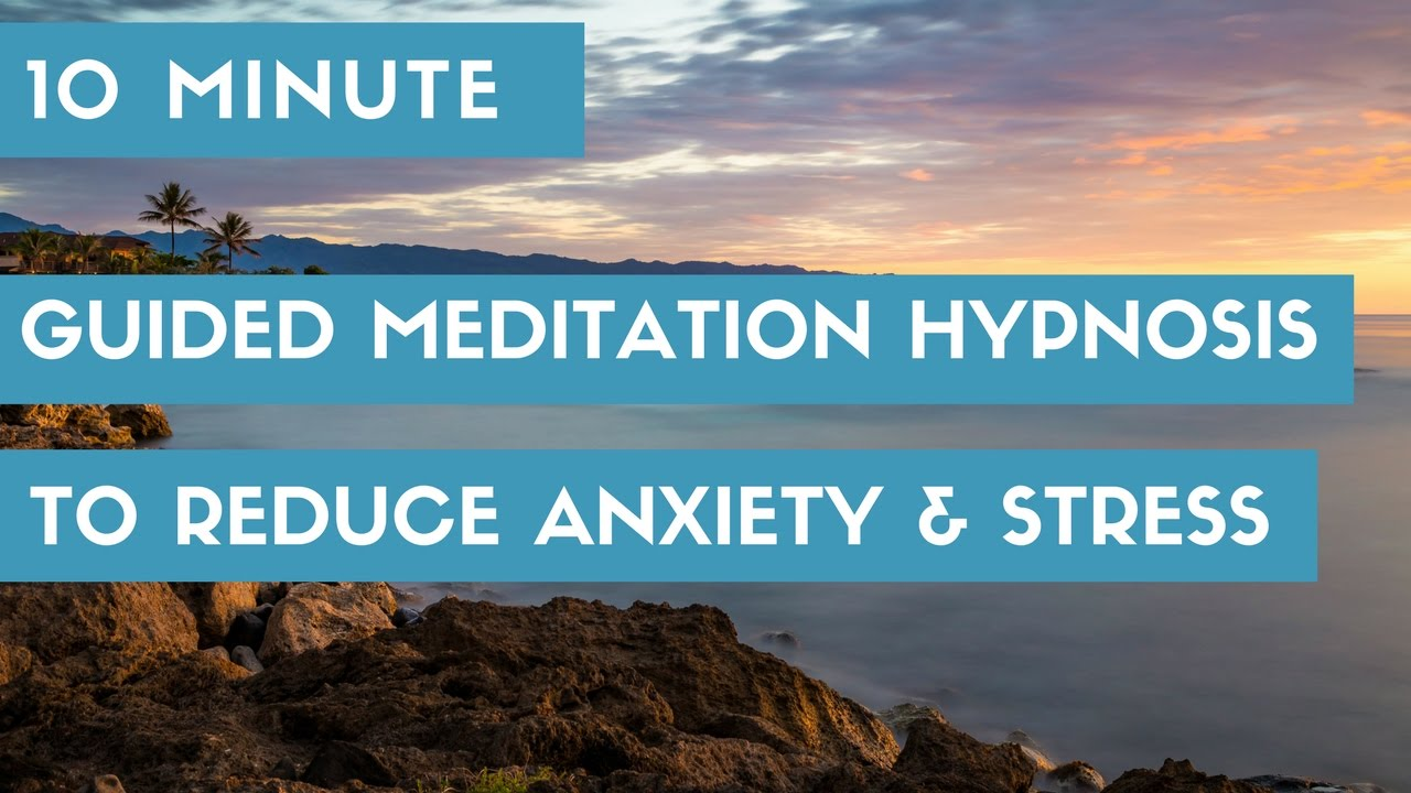 10 Minute Meditation Hypnosis for Anxiety and Stress