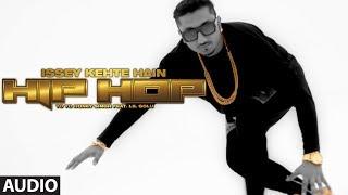 Official: Issey Kehte Hain Hip Hop Full Audio Song | Yo Yo Honey Singh