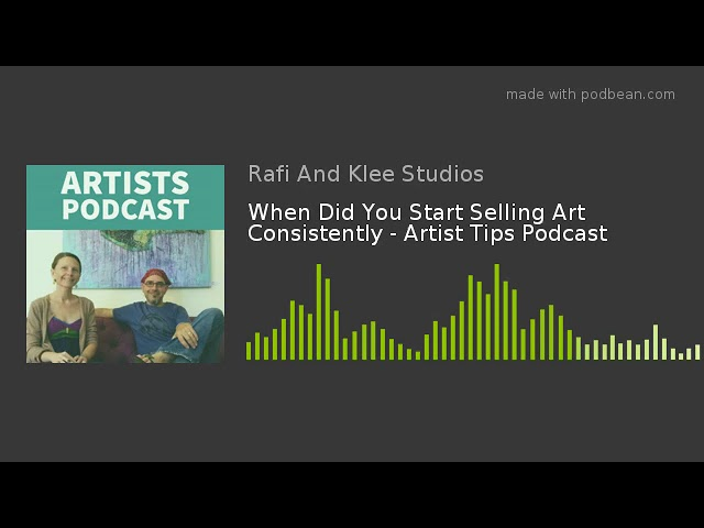When Did You Start Selling Art Consistently - Artist Tips Podcast