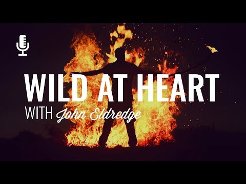 Episode 139: Wild at Heart with John Eldredge Mp3