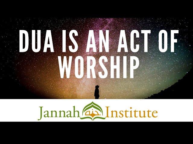 Dua is an Act of Worship