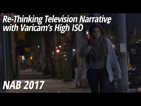 NAB 2017: Re-Thinking Television Narrative with Varicam's High ISO