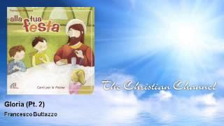 Video Francesco Buttazzo - Gloria - Pt. 2 download MP3, 3GP, MP4, WEBM, AVI, FLV Juni 2018