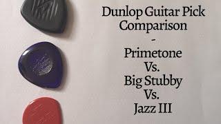 Dunlop Pick Comparison - Primetone Vs. Big Stubby Vs. Jazz 3