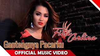 Gambar cover Fitri Carlina - Gantengnya Pacarku Remix - Official Music Video - NAGASWARA