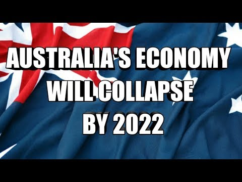 BY 2022 AUSTRALIA'S ECONOMY WILL COLLAPSE !!!