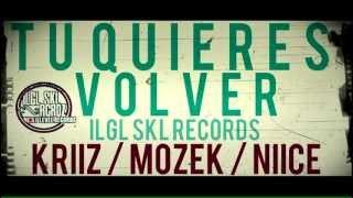 Tu quieres volver - ILGL SKL Records (Kriiz, Mozek, Niice) (MUSIC)